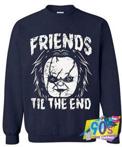 Chucky Is My Friends Til The End Sweatshirt