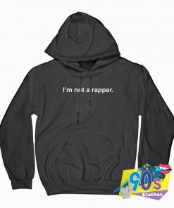 I'm Not A Rapper Hoodie
