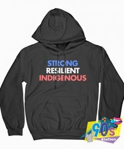 Strong Resilient Indigenous Hoodie Feminist