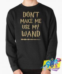 Harry Potter Dont Make Me Use My Wand Sweatshirt