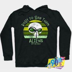 Bout to See them Aliens Storm Hoodie