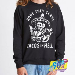 Hope They Serve Tacos in Hell Sweatshirt