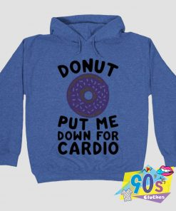Donut Put Me Down For Cardio Quotes Hoodie