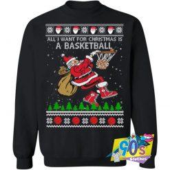 All I Want For Christmas A Basketball Sweatshirt