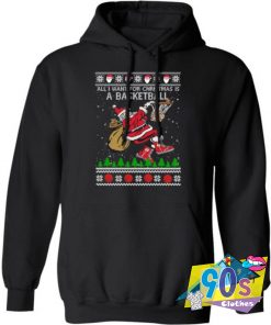 All I Want For Christmas Is A Basketball Funny Hoodie