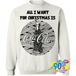 All I Want For Christmas Is Coca Cola Sweatshirt