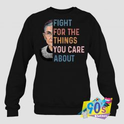 Fight For The Things RBG Sweatshirt