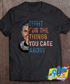 Fight For The Things You Care About Feminist T shirt