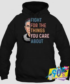 Fight For The Things You Care Hoodie