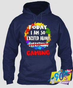 Today Excited About Gaming Hoodie