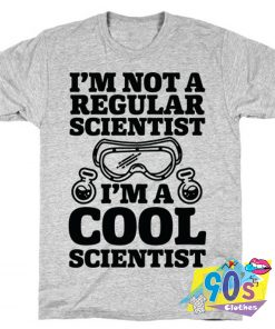 I'm a Cool Scientist Saying T shirt