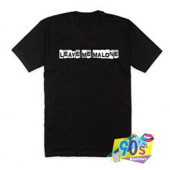 Special Leave Me Malone T Shirt