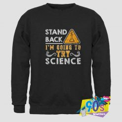 Stand Back Going to Try Science Sweatshirt