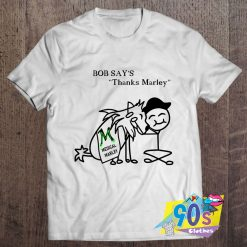 Bob Say's Thanks Marley Medical T Shirt