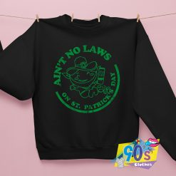 Cheap Aint No Laws On St Patricks Day Sweatshirt