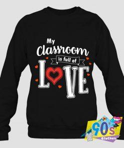 Classroom Is Full Of Love Teacher Sweatshirt