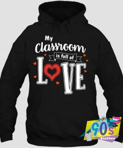 Classroom Is Full Of Love Valentine's Day Hoodie