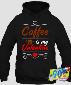 Coffee Is My Valentines Day Hoodie