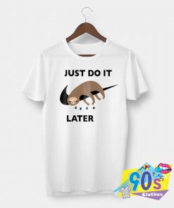 Cute Sloth Just Do It Later Cute Graphic T Shirt