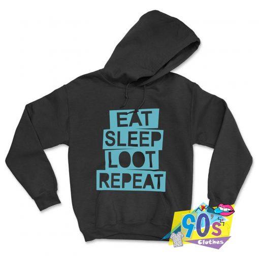 Eat Sleep Loot Repeat Hoodie
