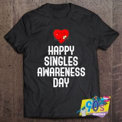 Happy Singles Awareness Day T Shirt