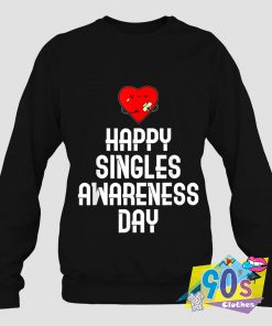 Happy Singles Awareness Valentines Day Sweatshirt
