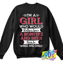 Im A Girl RAther Have Bonfire and Beer Sweatshirt