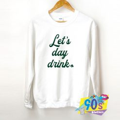 Lets Day Drink St. Patricks Day Sweatshirt