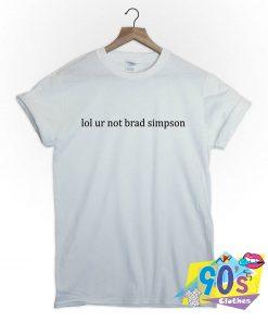 Lol Ur Not Brad Simpson Cute Tumblr T Shirt