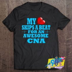 My Skips A Beat For An Awesome CNA T Shirt