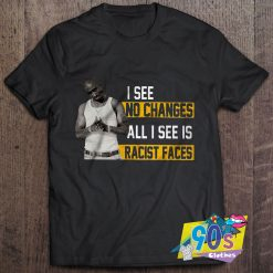 No Changes All I See Is Racist Faces T Shirt