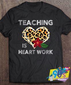 Teaching Is Heart Work Heart T Shirt