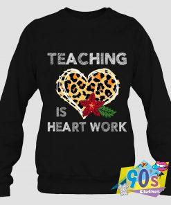 Teaching Is Heart Work Love Sweatshirt