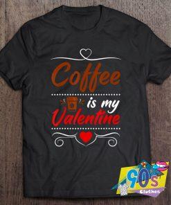 Vintage Coffee Is My Valentine T Shirt