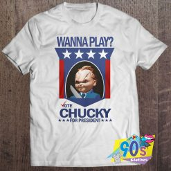 Wanna Play Chucky President T Shirt