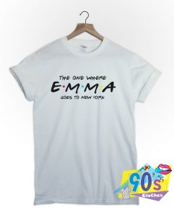 the one where Emma goes to New York Friends T Shirt