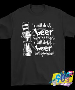 Dr. Seuss I Will Drink Beer T Shirt
