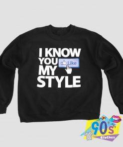 Know You Like My Style Sweatshirt