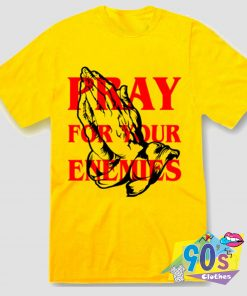 Pray For Your Enemies T Shirt