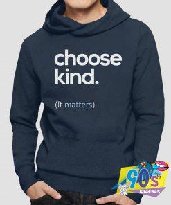 Special of Choose Kind Hoodie
