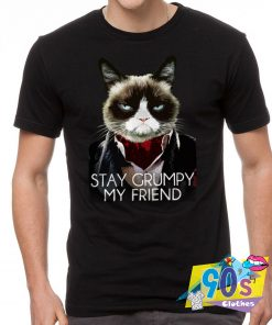 Stay Grumpy My Friend T Shirt