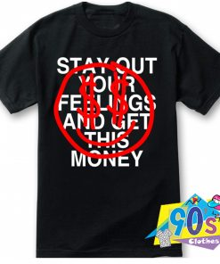 Stay Out Your Feelings And Get This Money T Shirt