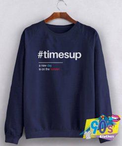Times Up New Day Sweatshirt