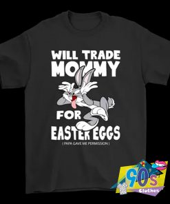 Will Trade Mommy For Easter Bugs Bunny T Shirt