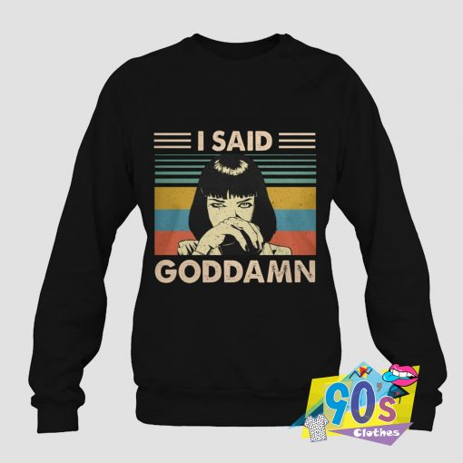 Said Goddamn Vintage Sweatshirt