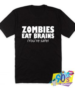 Zombies Eat Brains Youre Safe T Shirt