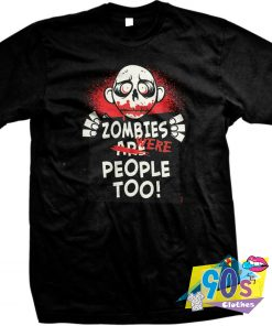 Zombies Were People Too T Shirt