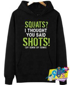 Cheap Squats Said Shots Hoodie