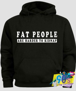 Fat People Are Harder to Kidnap Hoodie