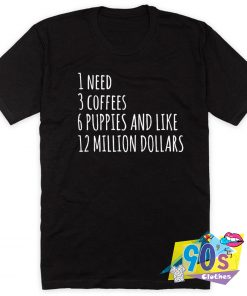List Of Need 3 Coffees T Shirt